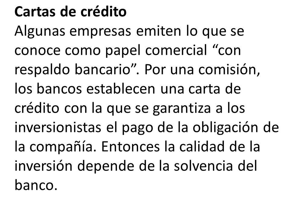 Cartas de crédito Algunas empresas emiten lo que se conoce como papel comercial con respaldo bancario.