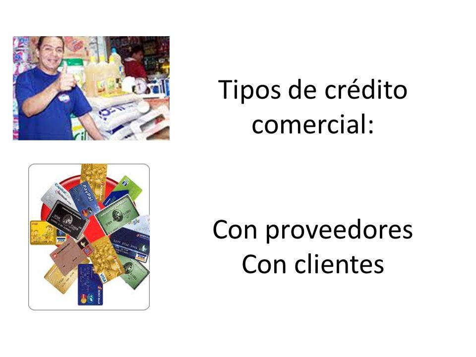 Ventajas del crédito comercial Cuando el crédito comercial proviene de un proveedor se le conoce como Pasivos comerciales.