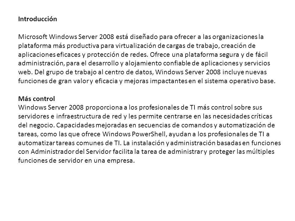Introducción Microsoft Windows Server 2008 está diseñado para ofrecer a las organizaciones la plataforma más productiva para virtualización de cargas