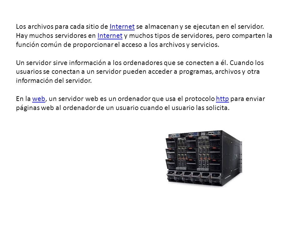 Los archivos para cada sitio de Internet se almacenan y se ejecutan en el servidor. Hay muchos servidores en Internet y muchos tipos de servidores, pe