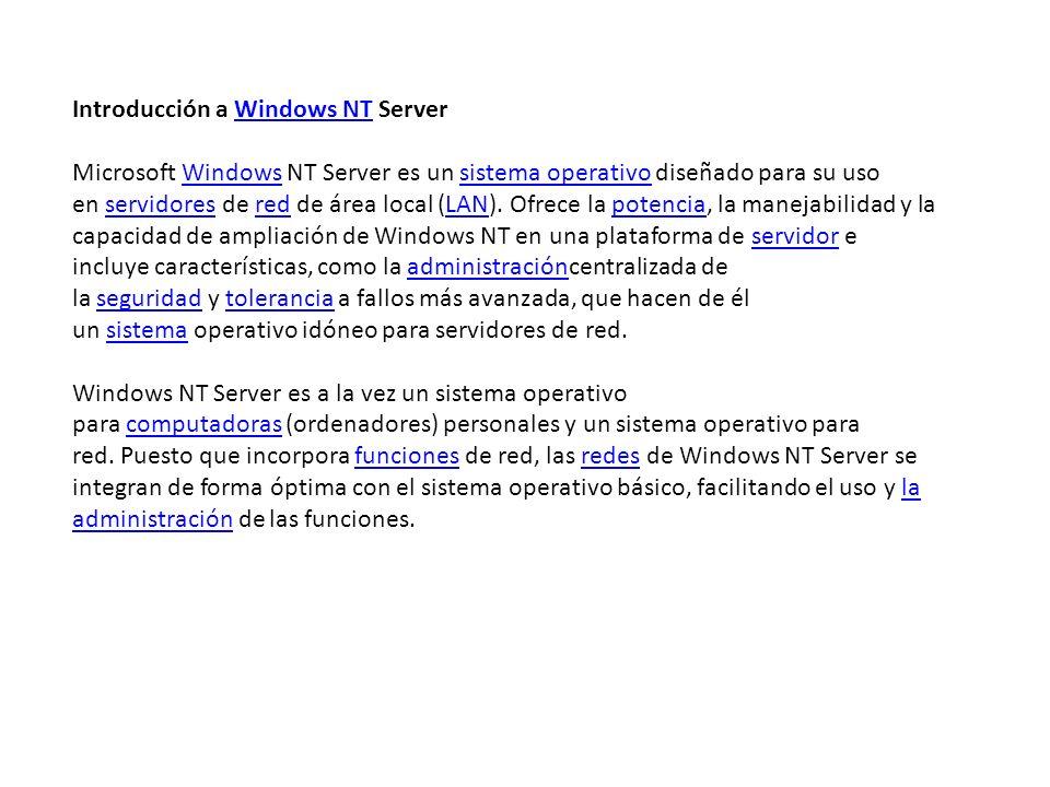Introducción a Windows NT ServerWindows NT Microsoft Windows NT Server es un sistema operativo diseñado para su uso en servidores de red de área local