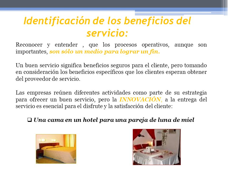 Identificación de los beneficios del servicio: Reconocer y entender, que los procesos operativos, aunque son importantes, son sólo un medio para logra