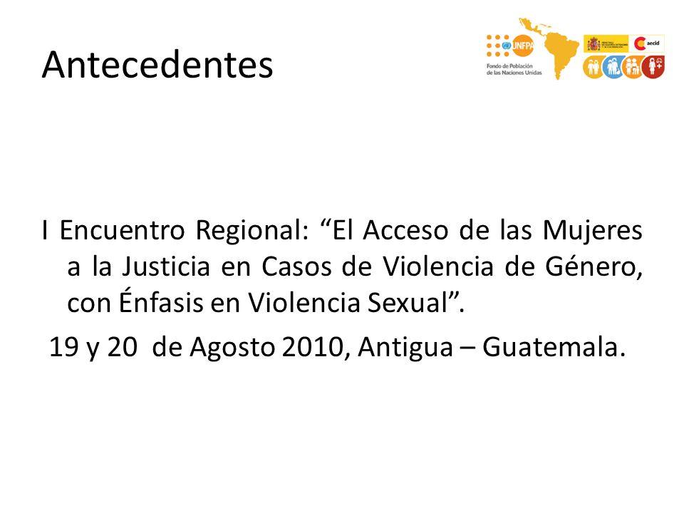 Antecedentes I Encuentro Regional: El Acceso de las Mujeres a la Justicia en Casos de Violencia de Género, con Énfasis en Violencia Sexual.