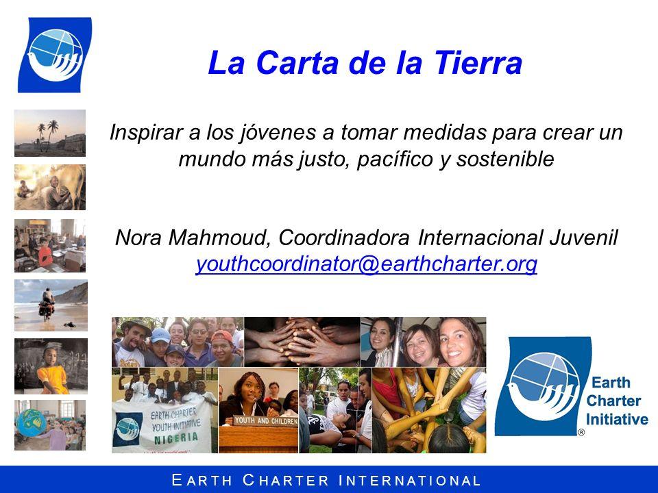 E A R T H C H A R T E R I N T E R N A T I O N A L Inspirar a los jóvenes a tomar medidas para crear un mundo más justo, pacífico y sostenible Nora Mah