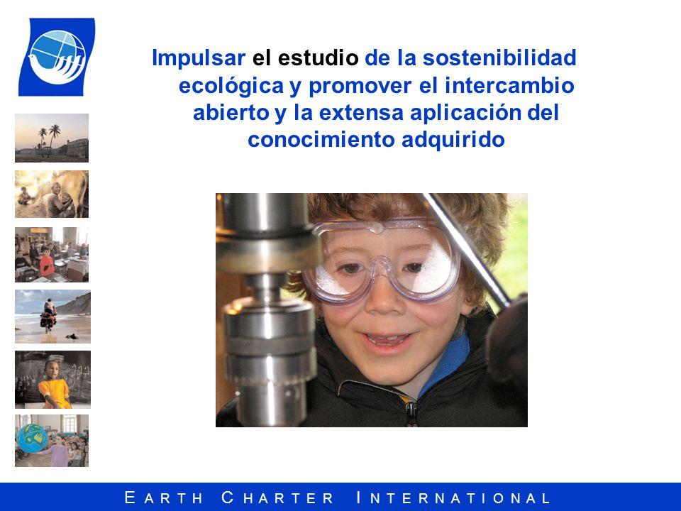 E A R T H C H A R T E R I N T E R N A T I O N A L Impulsar el estudio de la sostenibilidad ecológica y promover el intercambio abierto y la extensa ap