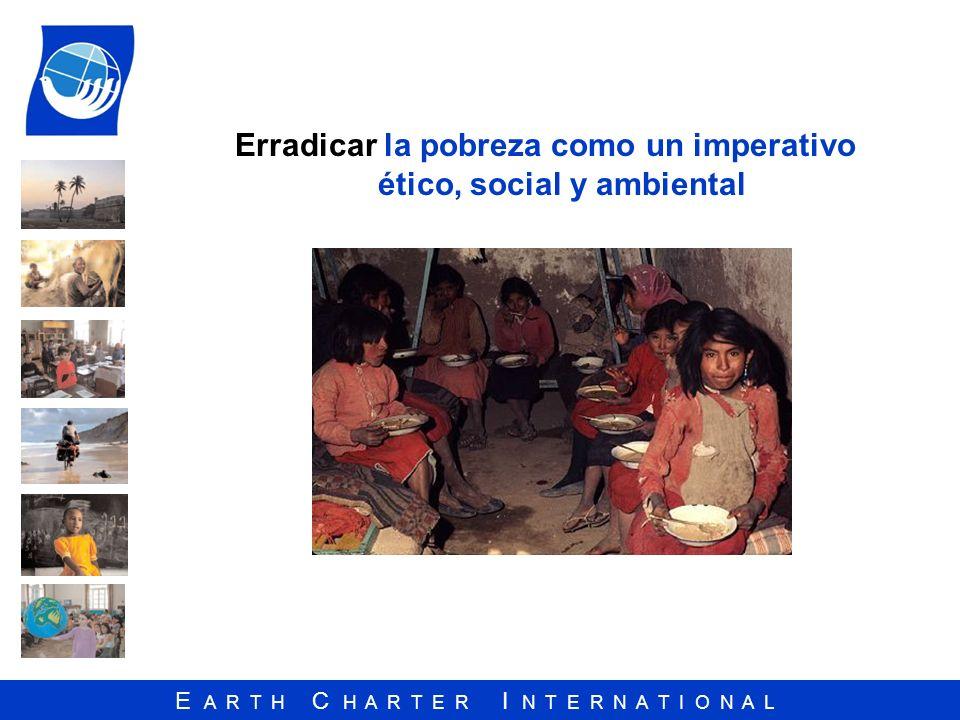 E A R T H C H A R T E R I N T E R N A T I O N A L Erradicar la pobreza como un imperativo ético, social y ambiental
