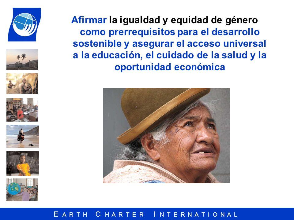 E A R T H C H A R T E R I N T E R N A T I O N A L Afirmar la igualdad y equidad de género como prerrequisitos para el desarrollo sostenible y asegurar