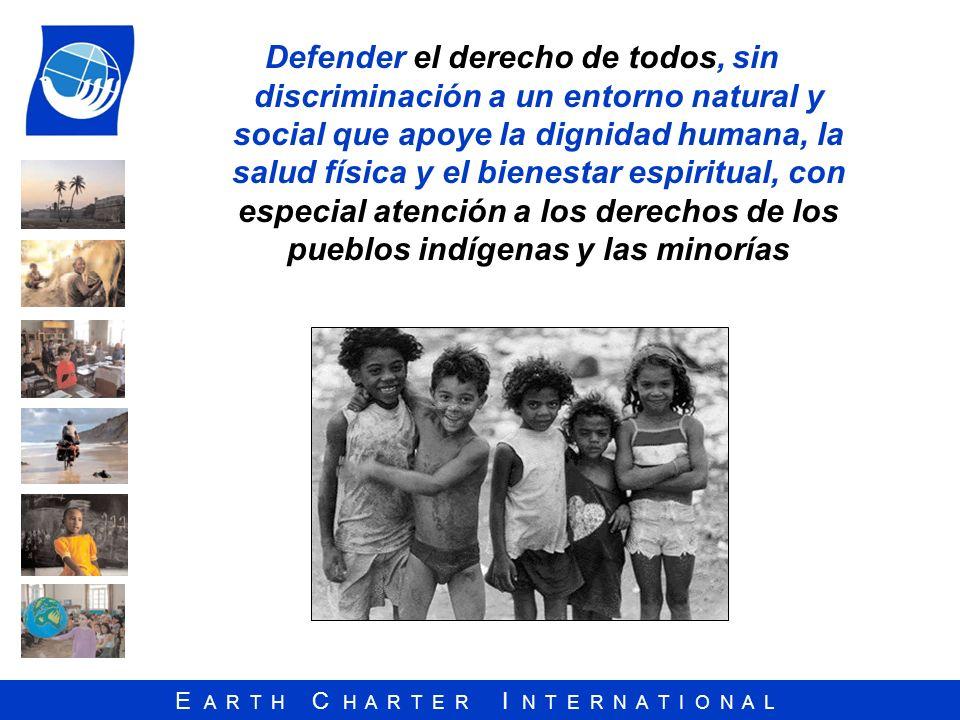E A R T H C H A R T E R I N T E R N A T I O N A L Defender el derecho de todos, sin discriminación a un entorno natural y social que apoye la dignidad