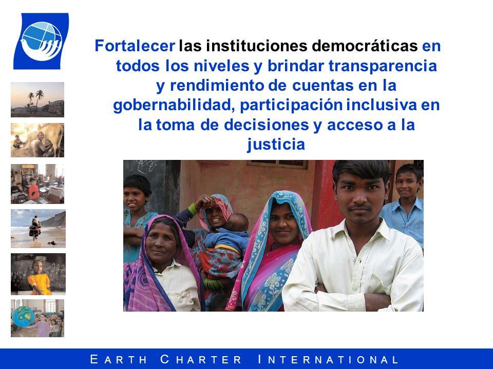 E A R T H C H A R T E R I N T E R N A T I O N A L Fortalecer las instituciones democráticas en todos los niveles y brindar transparencia y rendimiento