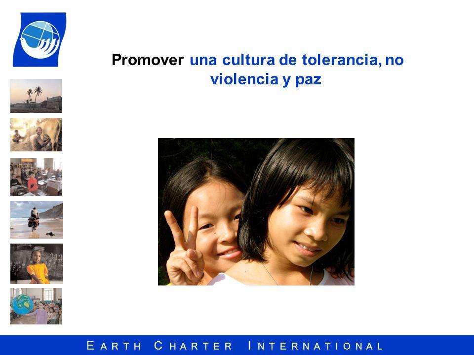 E A R T H C H A R T E R I N T E R N A T I O N A L Promover una cultura de tolerancia, no violencia y paz