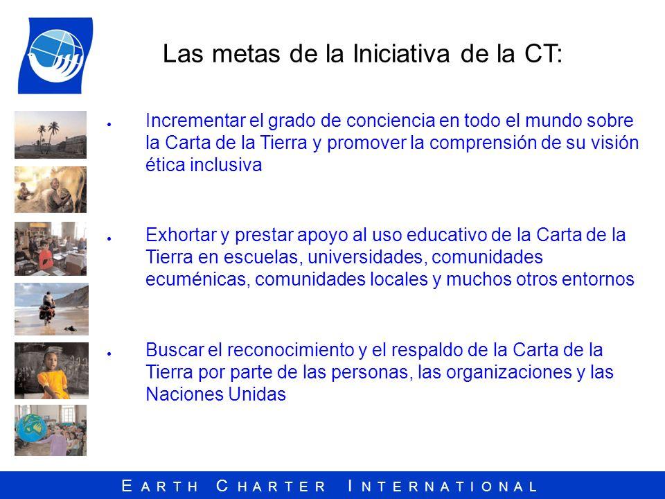 E A R T H C H A R T E R I N T E R N A T I O N A L Las metas de la Iniciativa de la CT: Incrementar el grado de conciencia en todo el mundo sobre la Ca