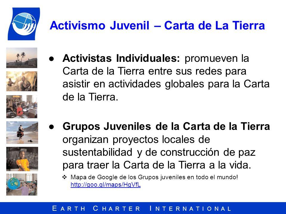 E A R T H C H A R T E R I N T E R N A T I O N A L Activismo Juvenil – Carta de La Tierra Activistas Individuales: promueven la Carta de la Tierra entr