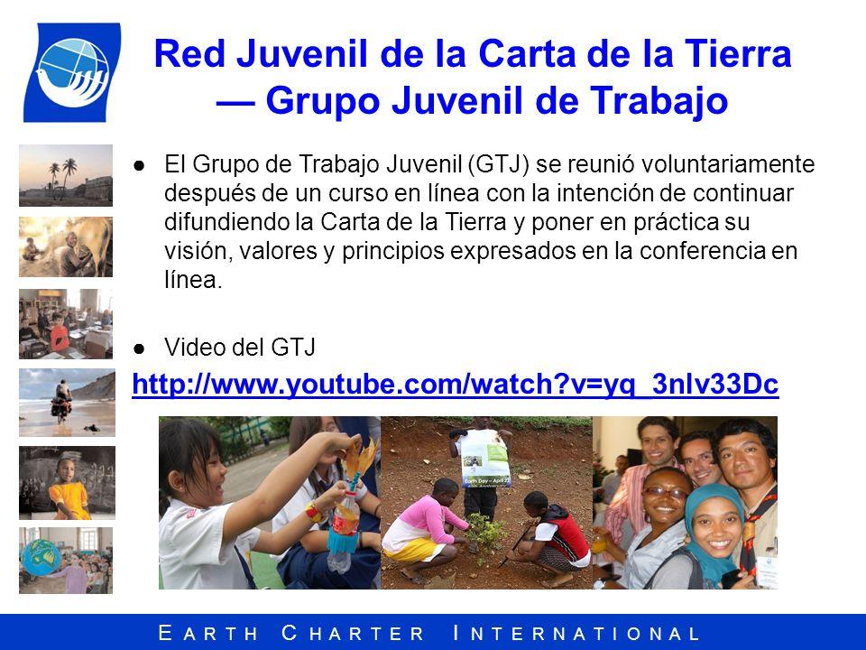 E A R T H C H A R T E R I N T E R N A T I O N A L Red Juvenil de la Carta de la Tierra Grupo Juvenil de Trabajo El Grupo de Trabajo Juvenil (GTJ) se r