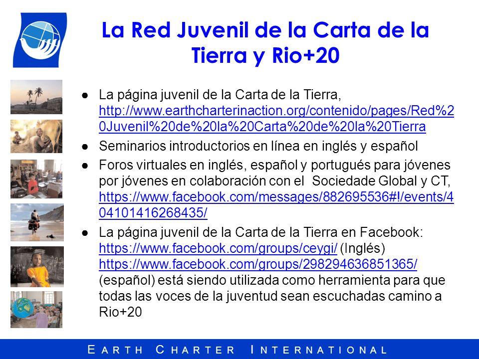 E A R T H C H A R T E R I N T E R N A T I O N A L La Red Juvenil de la Carta de la Tierra y Rio+20 La página juvenil de la Carta de la Tierra, http://