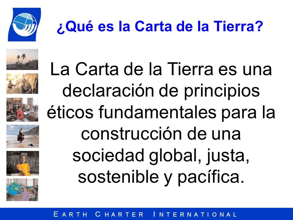 E A R T H C H A R T E R I N T E R N A T I O N A L ¿Qué es la Carta de la Tierra? La Carta de la Tierra es una declaración de principios éticos fundame