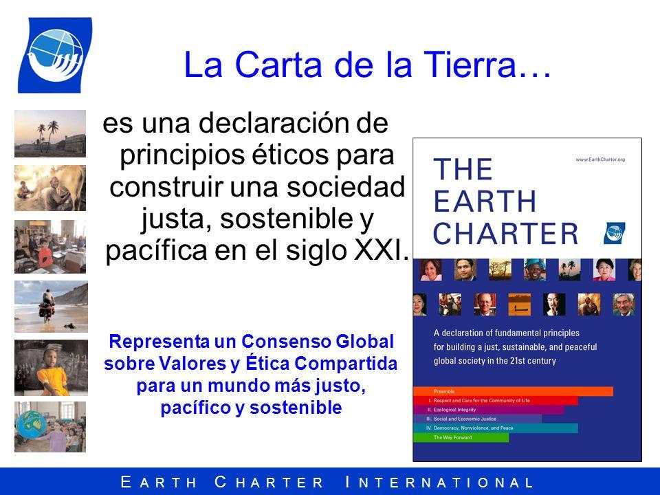 E A R T H C H A R T E R I N T E R N A T I O N A L La Carta de la Tierra… es una declaración de principios éticos para construir una sociedad justa, so