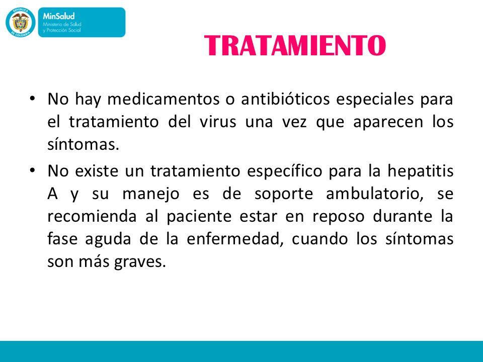 TRATAMIENTO No hay medicamentos o antibióticos especiales para el tratamiento del virus una vez que aparecen los síntomas. No existe un tratamiento es