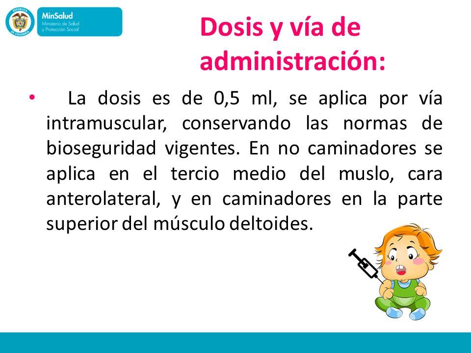 Dosis y vía de administración: La dosis es de 0,5 ml, se aplica por vía intramuscular, conservando las normas de bioseguridad vigentes. En no caminado