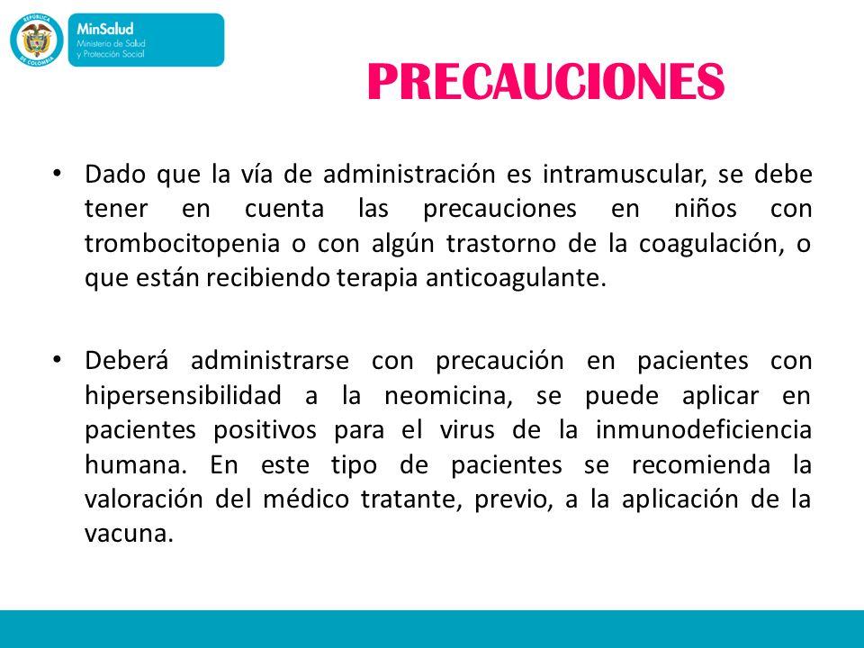 PRECAUCIONES Dado que la vía de administración es intramuscular, se debe tener en cuenta las precauciones en niños con trombocitopenia o con algún tra