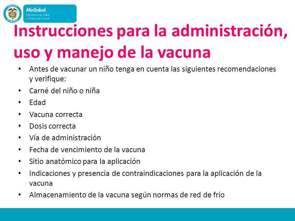 Instrucciones para la administración, uso y manejo de la vacuna Antes de vacunar un niño tenga en cuenta las siguientes recomendaciones y verifique: C