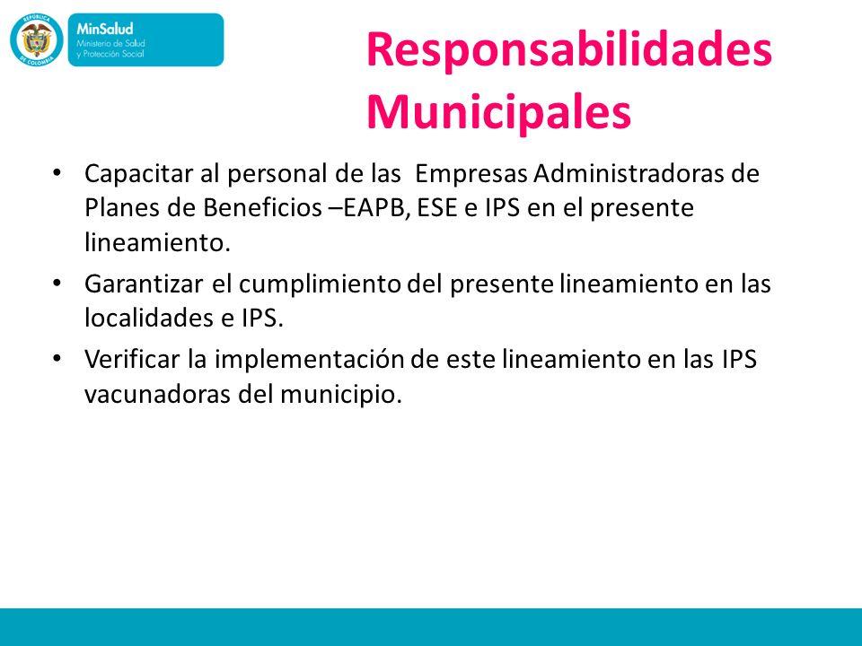 Responsabilidades Municipales Capacitar al personal de las Empresas Administradoras de Planes de Beneficios –EAPB, ESE e IPS en el presente lineamient