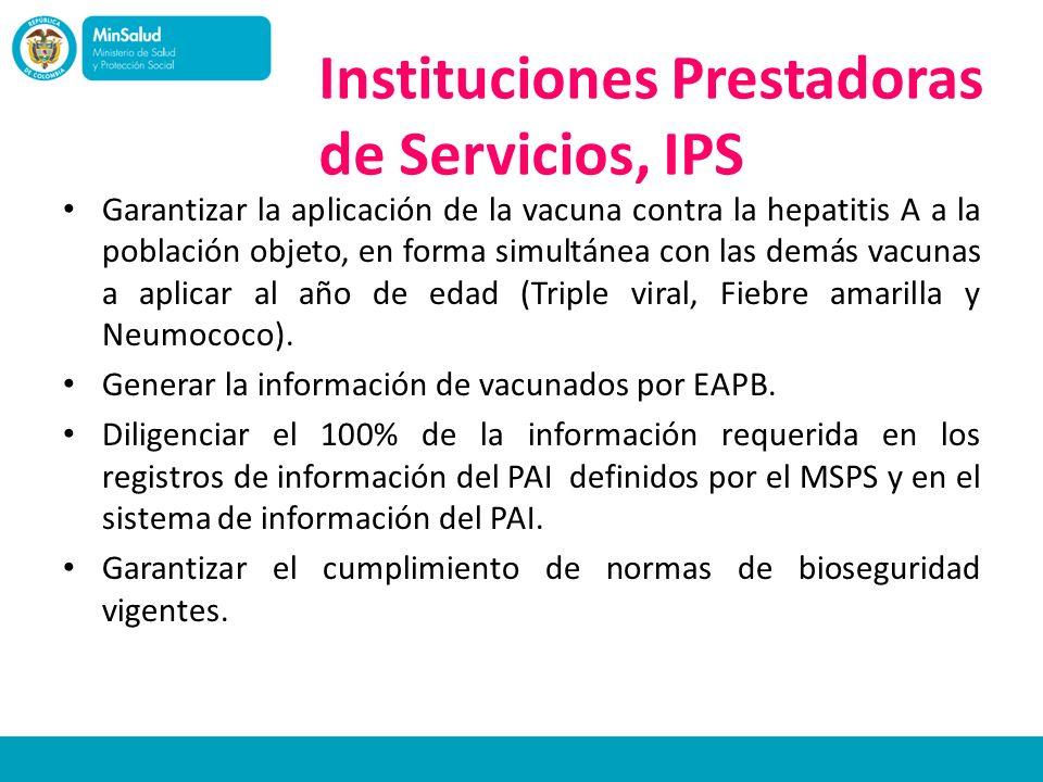 Instituciones Prestadoras de Servicios, IPS Garantizar la aplicación de la vacuna contra la hepatitis A a la población objeto, en forma simultánea con