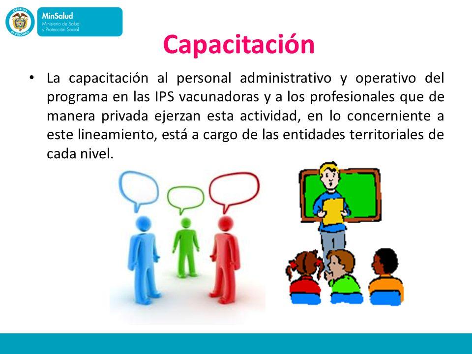 Capacitación La capacitación al personal administrativo y operativo del programa en las IPS vacunadoras y a los profesionales que de manera privada ej