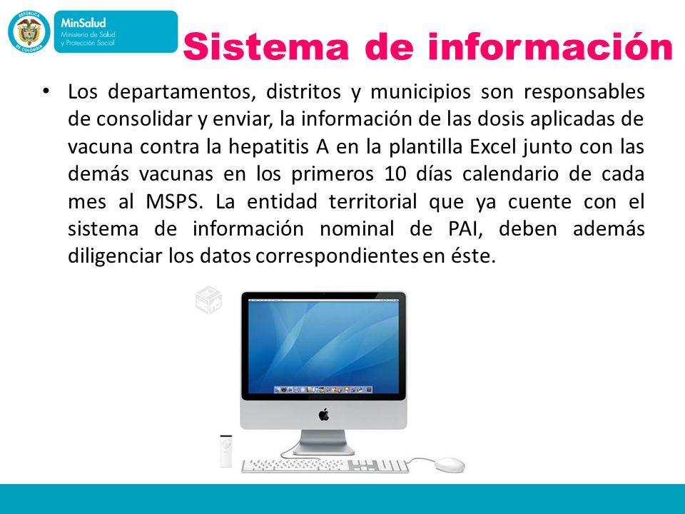 Sistema de información Los departamentos, distritos y municipios son responsables de consolidar y enviar, la información de las dosis aplicadas de vac