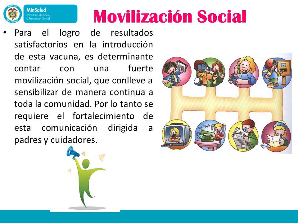 Movilización Social Para el logro de resultados satisfactorios en la introducción de esta vacuna, es determinante contar con una fuerte movilización s
