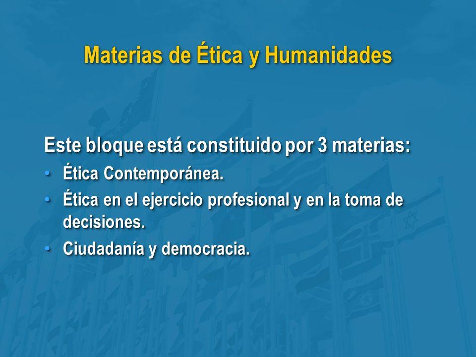 Materias de Ética y Humanidades Este bloque está constituido por 3 materias: Ética Contemporánea.