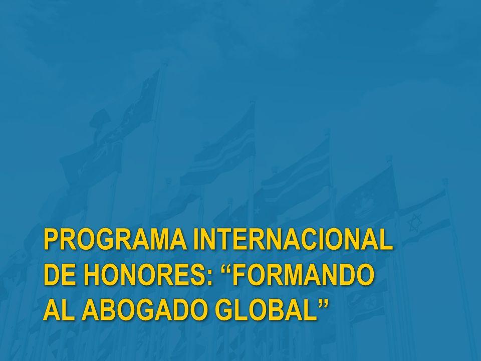 PROGRAMA INTERNACIONAL DE HONORES: FORMANDO AL ABOGADO GLOBAL