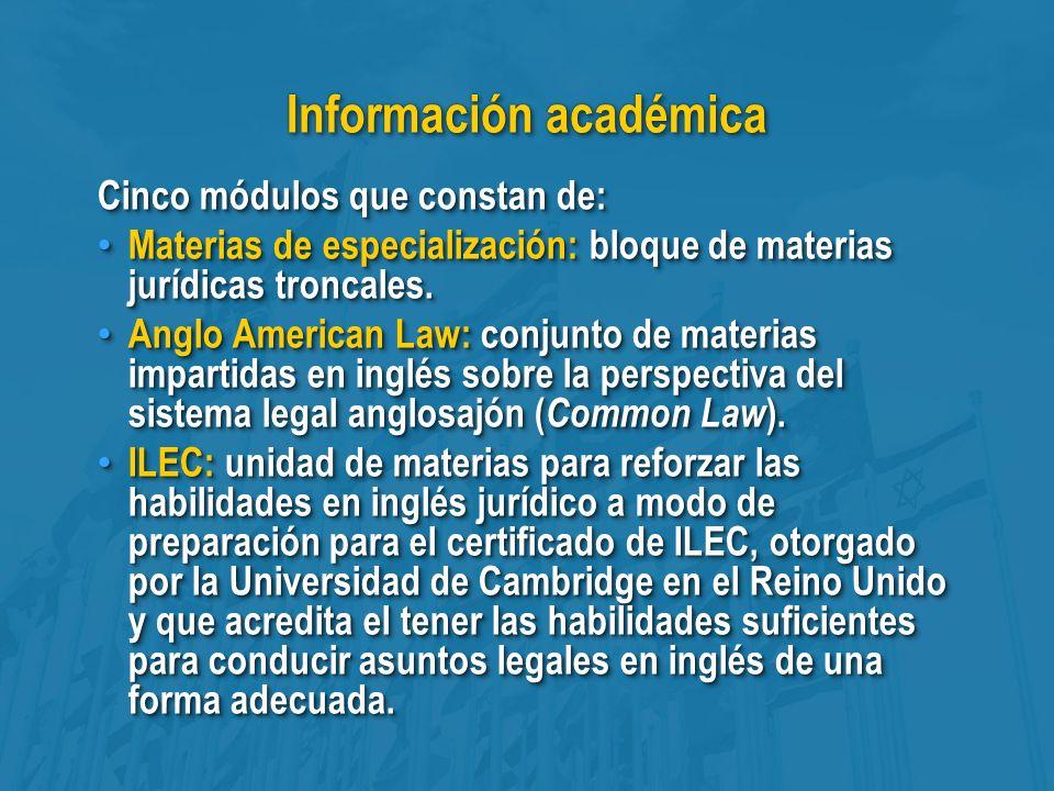 Información académica Cinco módulos que constan de: Materias de especialización: bloque de materias jurídicas troncales.