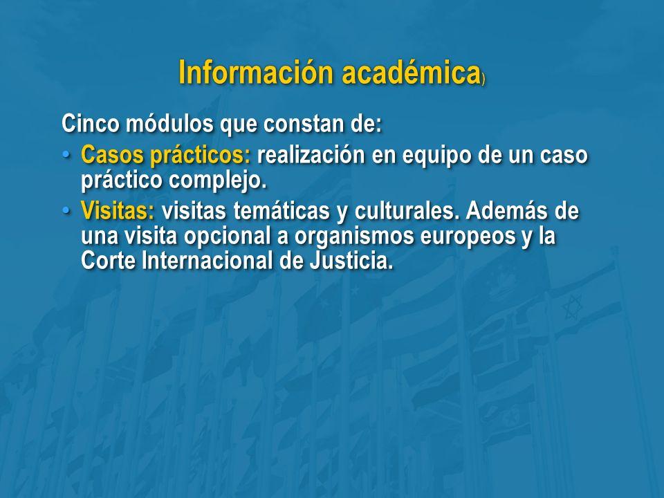 Información académica ) Cinco módulos que constan de: Casos prácticos: realización en equipo de un caso práctico complejo.