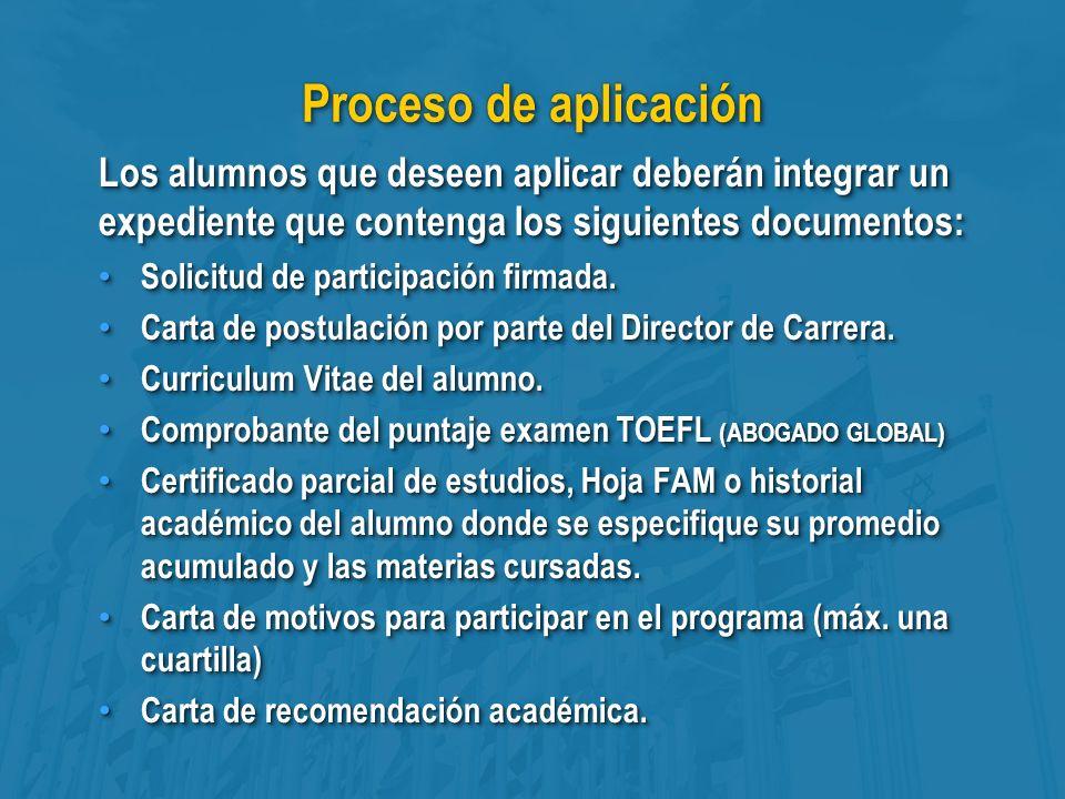 Proceso de aplicación Los alumnos que deseen aplicar deberán integrar un expediente que contenga los siguientes documentos: Solicitud de participación firmada.