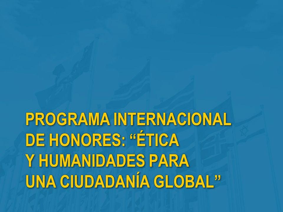 PROGRAMA INTERNACIONAL DE HONORES: ÉTICA Y HUMANIDADES PARA UNA CIUDADANÍA GLOBAL