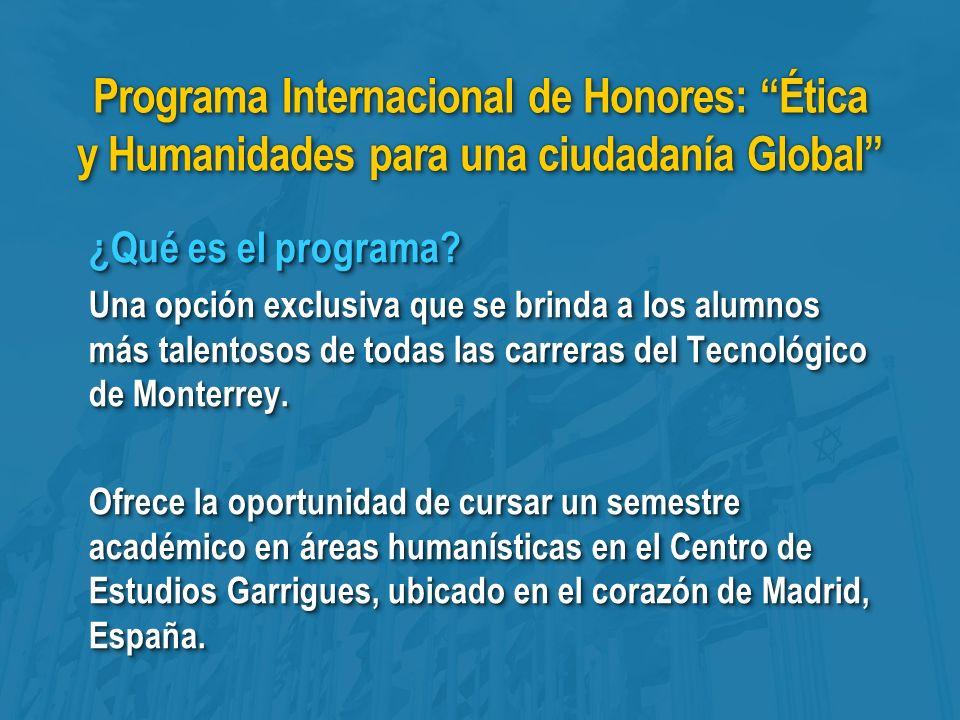 Programa Internacional de Honores: Ética y Humanidades para una ciudadanía Global ¿Qué es el programa.