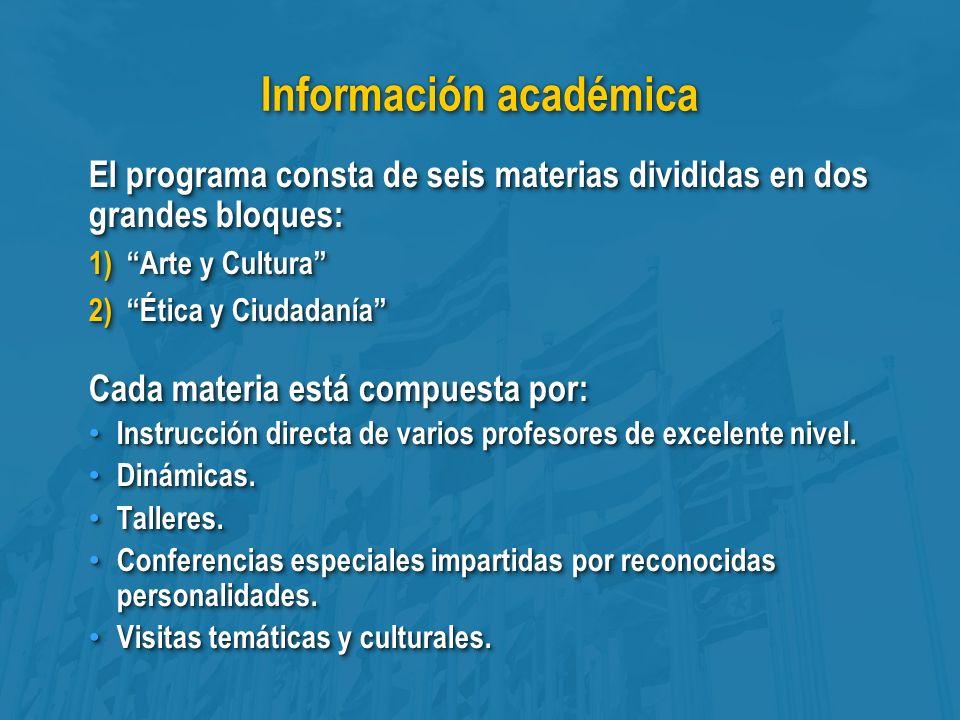 Información académica El programa consta de seis materias divididas en dos grandes bloques: 1)Arte y Cultura 2)Ética y Ciudadanía Cada materia está compuesta por: Instrucción directa de varios profesores de excelente nivel.