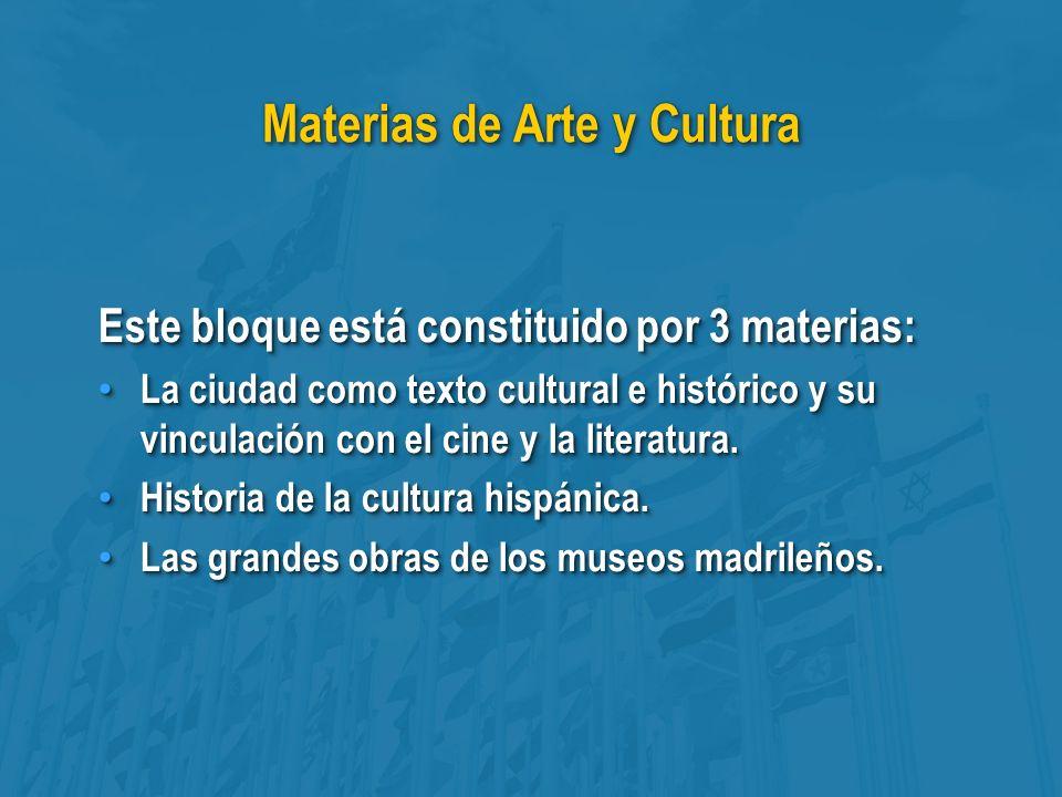 Materias de Arte y Cultura Este bloque está constituido por 3 materias: La ciudad como texto cultural e histórico y su vinculación con el cine y la literatura.