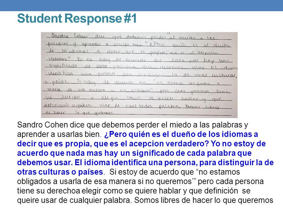 Student Response #1 Sandro Cohen dice que debemos perder el miedo a las palabras y aprender a usarlas bien. ¿Pero quién es el dueño de los idiomas a d
