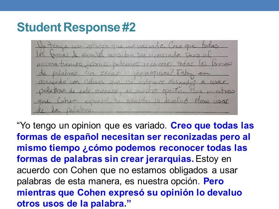 Student Response #2 Yo tengo un opinion que es variado. Creo que todas las formas de español necesitan ser reconizadas pero al mismo tiempo ¿cómo pode