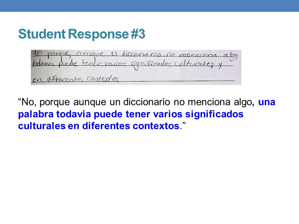 Student Response #3 No, porque aunque un diccionario no menciona algo, una palabra todavia puede tener varios significados culturales en diferentes co