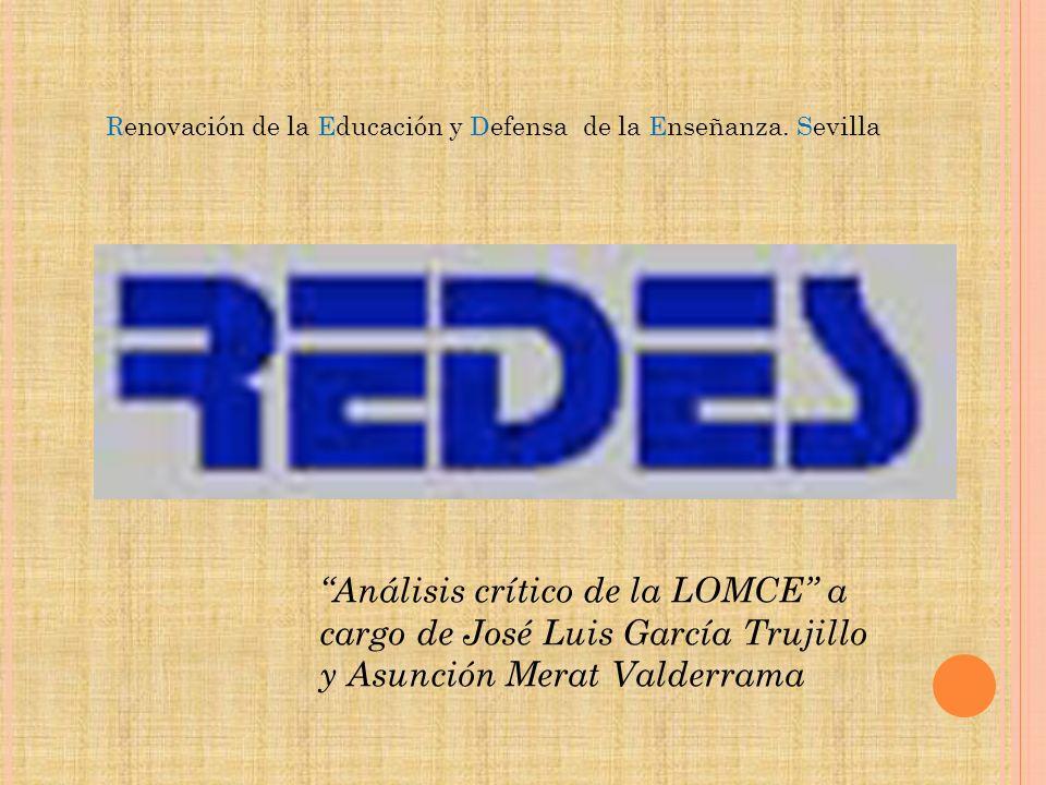 Análisis crítico de la LOMCE a cargo de José Luis García Trujillo y Asunción Merat Valderrama Renovación de la Educación y Defensa de la Enseñanza. Se