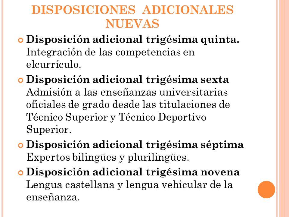 DISPOSICIONES ADICIONALES NUEVAS Disposición adicional trigésima quinta. Integración de las competencias en elcurrículo. Disposición adicional trigési