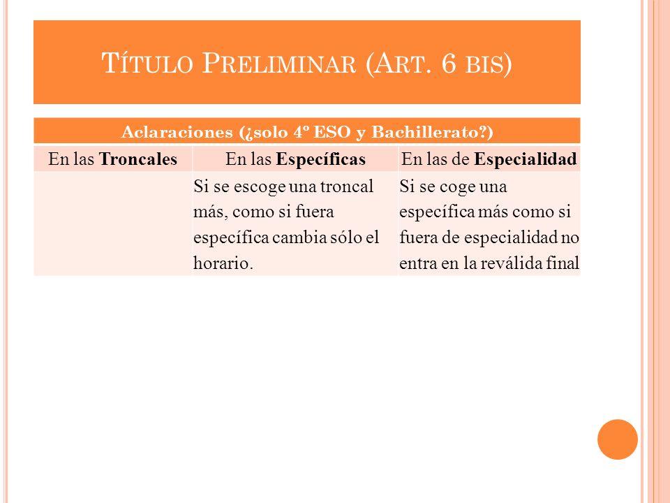 T ÍTULO P RELIMINAR (A RT. 6 BIS ) Aclaraciones (¿solo 4º ESO y Bachillerato?) En las TroncalesEn las EspecíficasEn las de Especialidad Si se escoge u