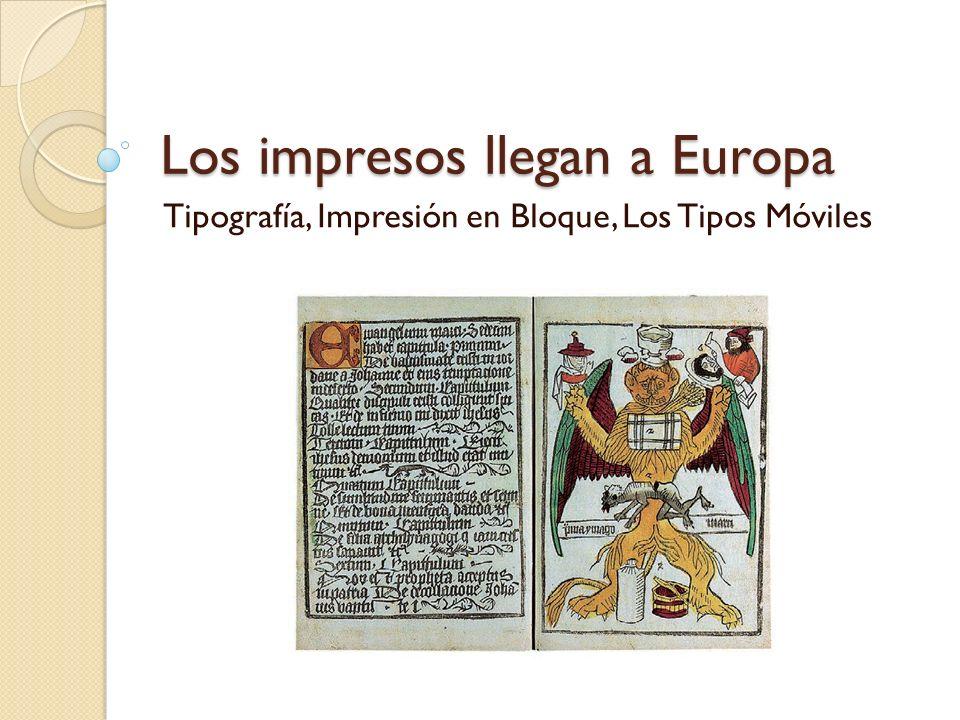 Los impresos llegan a Europa Xilografía: Tiene su origen en el Oriente y es el término técnico para designar la impresión en relieve de una superficie.