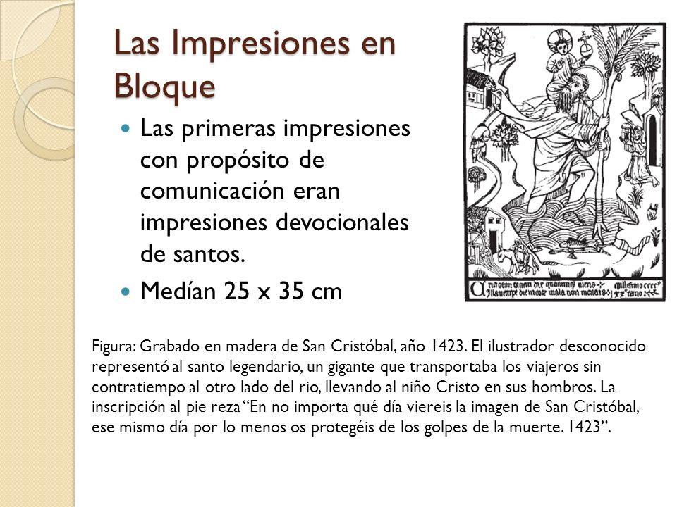 Las Impresiones en Bloque Las primeras impresiones con propósito de comunicación eran impresiones devocionales de santos. Medían 25 x 35 cm Figura: Gr