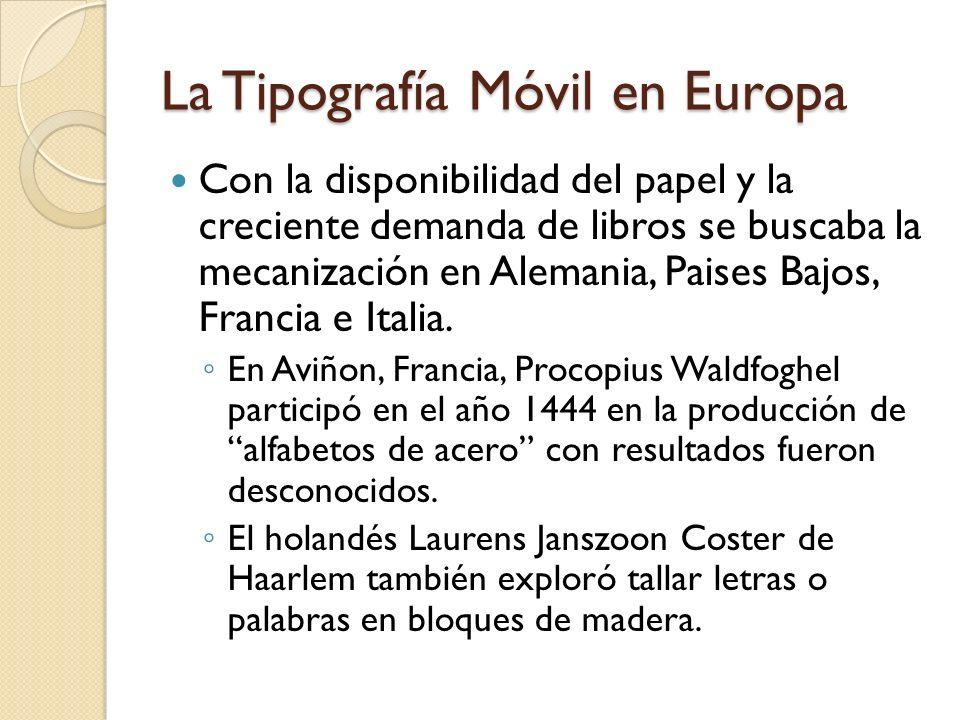 La Tipografía Móvil en Europa Con la disponibilidad del papel y la creciente demanda de libros se buscaba la mecanización en Alemania, Paises Bajos, F
