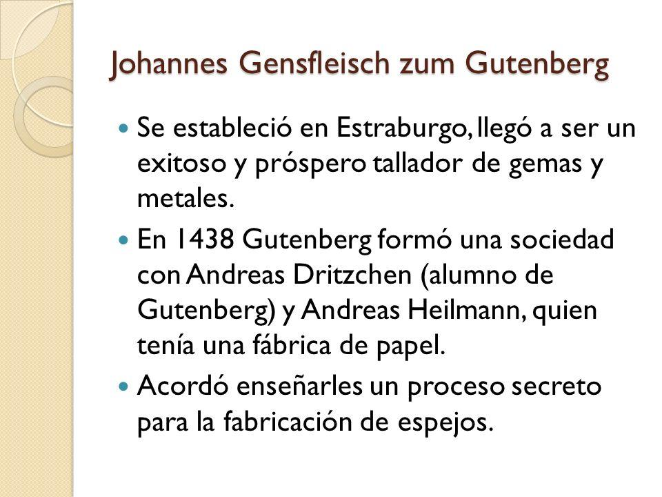 Johannes Gensfleisch zum Gutenberg Se estableció en Estraburgo, llegó a ser un exitoso y próspero tallador de gemas y metales. En 1438 Gutenberg formó