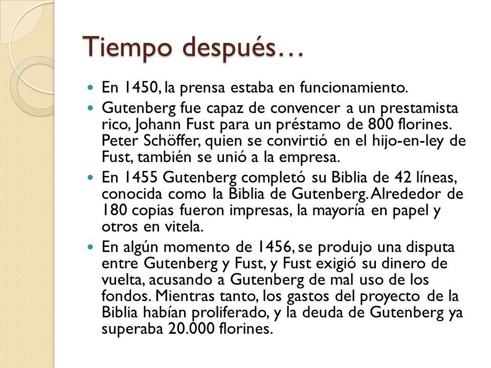 Tiempo después… En 1450, la prensa estaba en funcionamiento. Gutenberg fue capaz de convencer a un prestamista rico, Johann Fust para un préstamo de 8