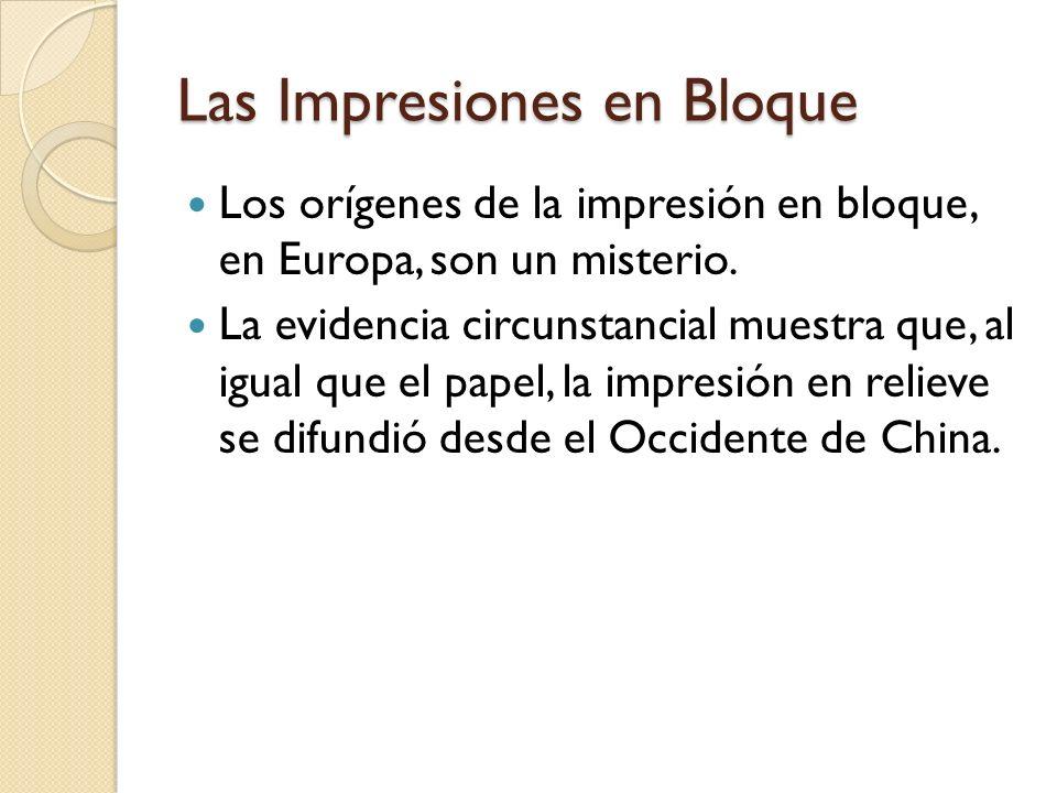 Las Impresiones en Bloque Los orígenes de la impresión en bloque, en Europa, son un misterio. La evidencia circunstancial muestra que, al igual que el